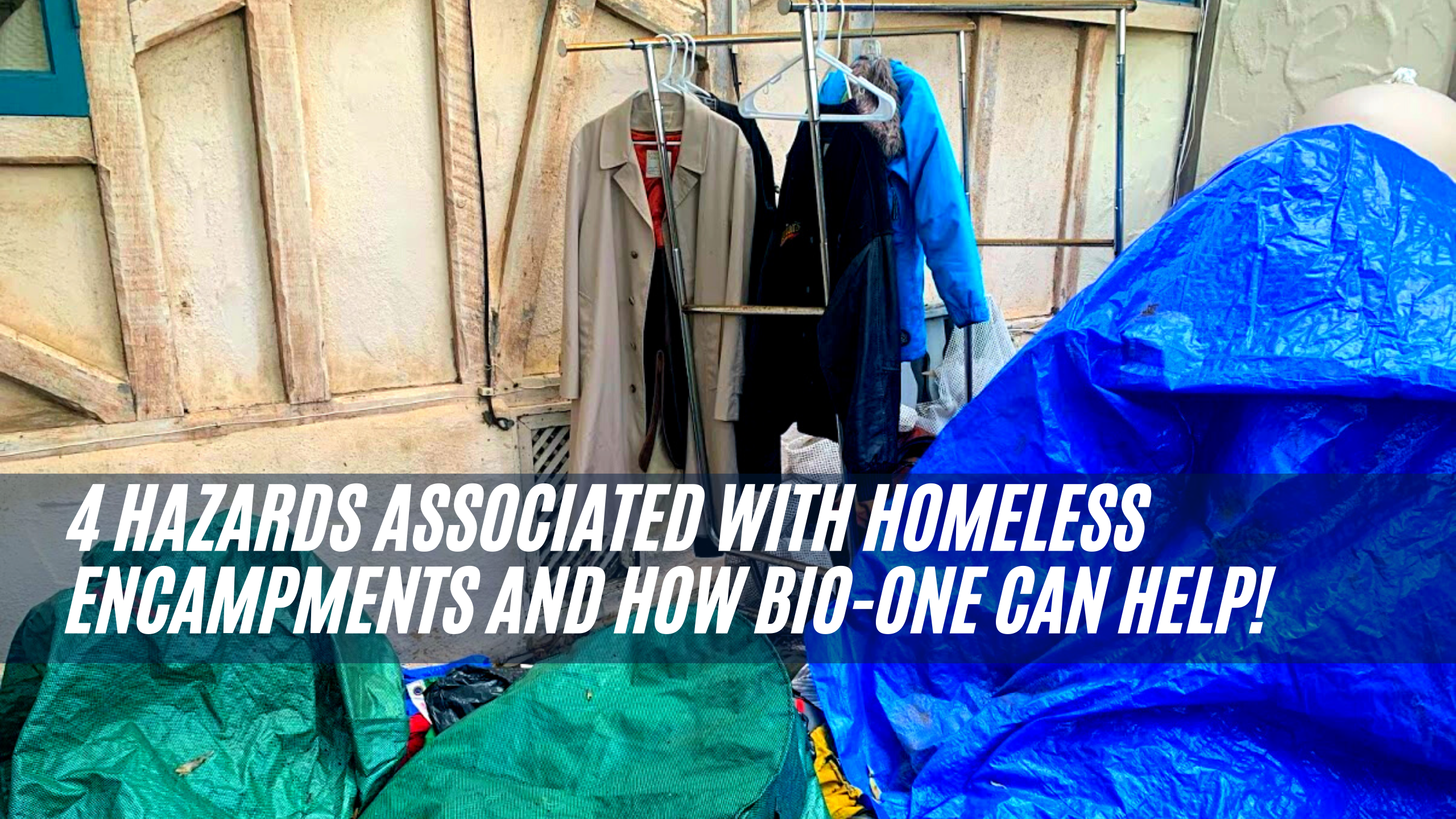 4  Hazards Associated with Homeless Encampments and How Bio-One Can Help!