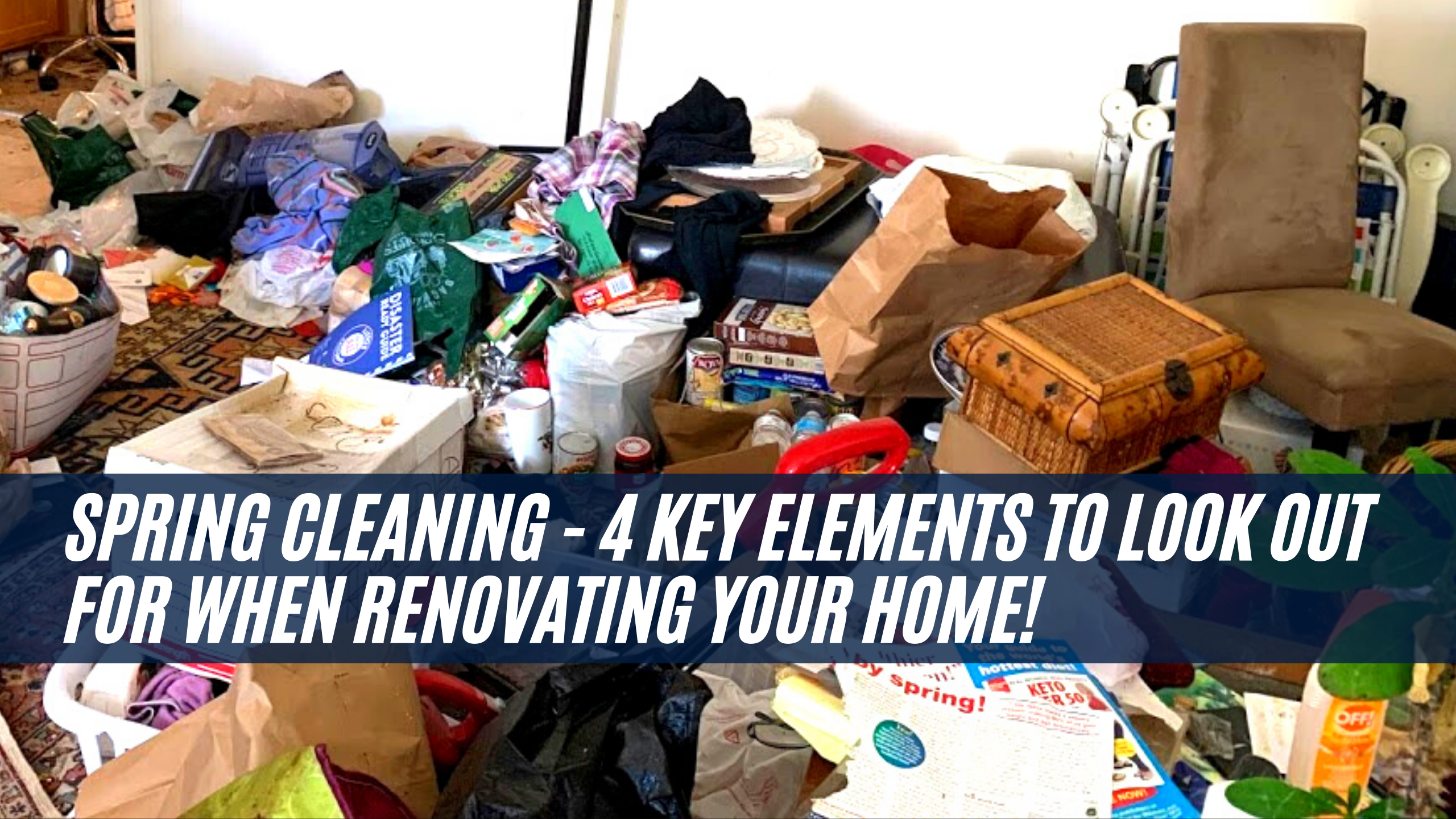 Spring Cleaning - 4 Key Elements to Look Out for when Renovating your Home!